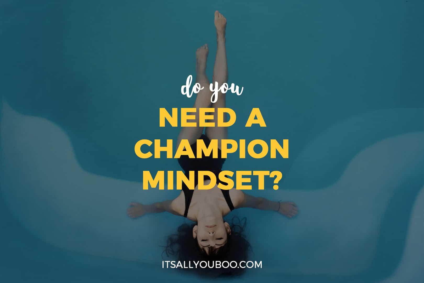 Do You Need A Champion Mindset?
