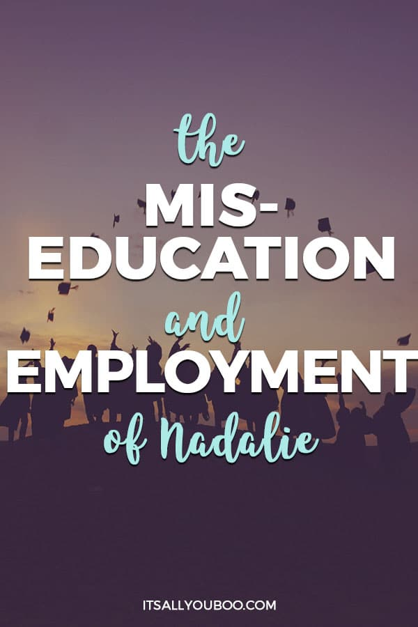 The Miseducation and Misemployment of Nadalie