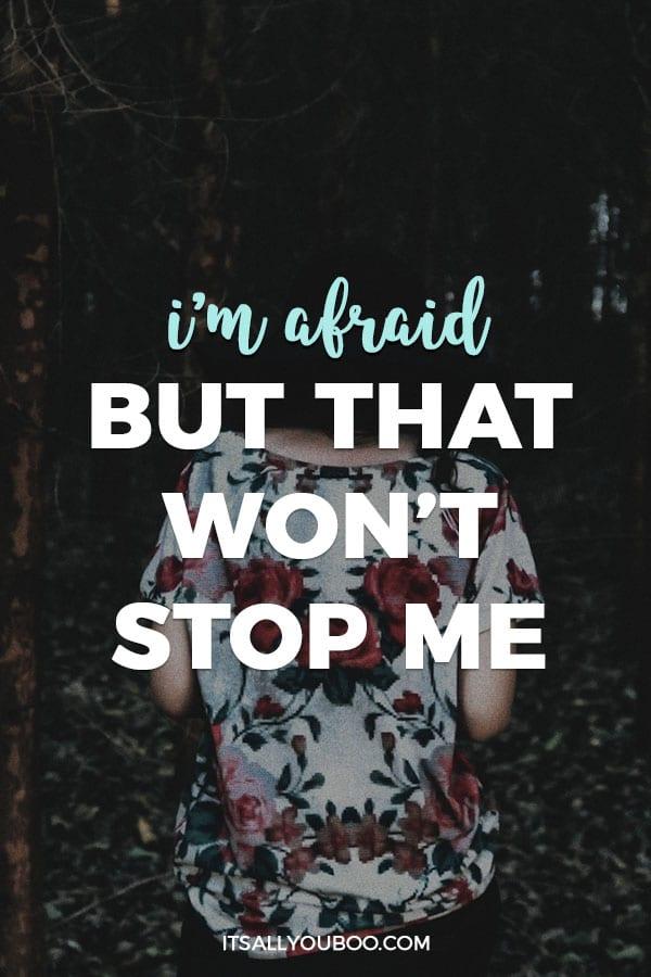 I'm Afraid But That Won't Stop Me