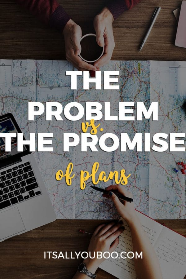 The Problem vs the Promise of Plans, It's All You Boo
