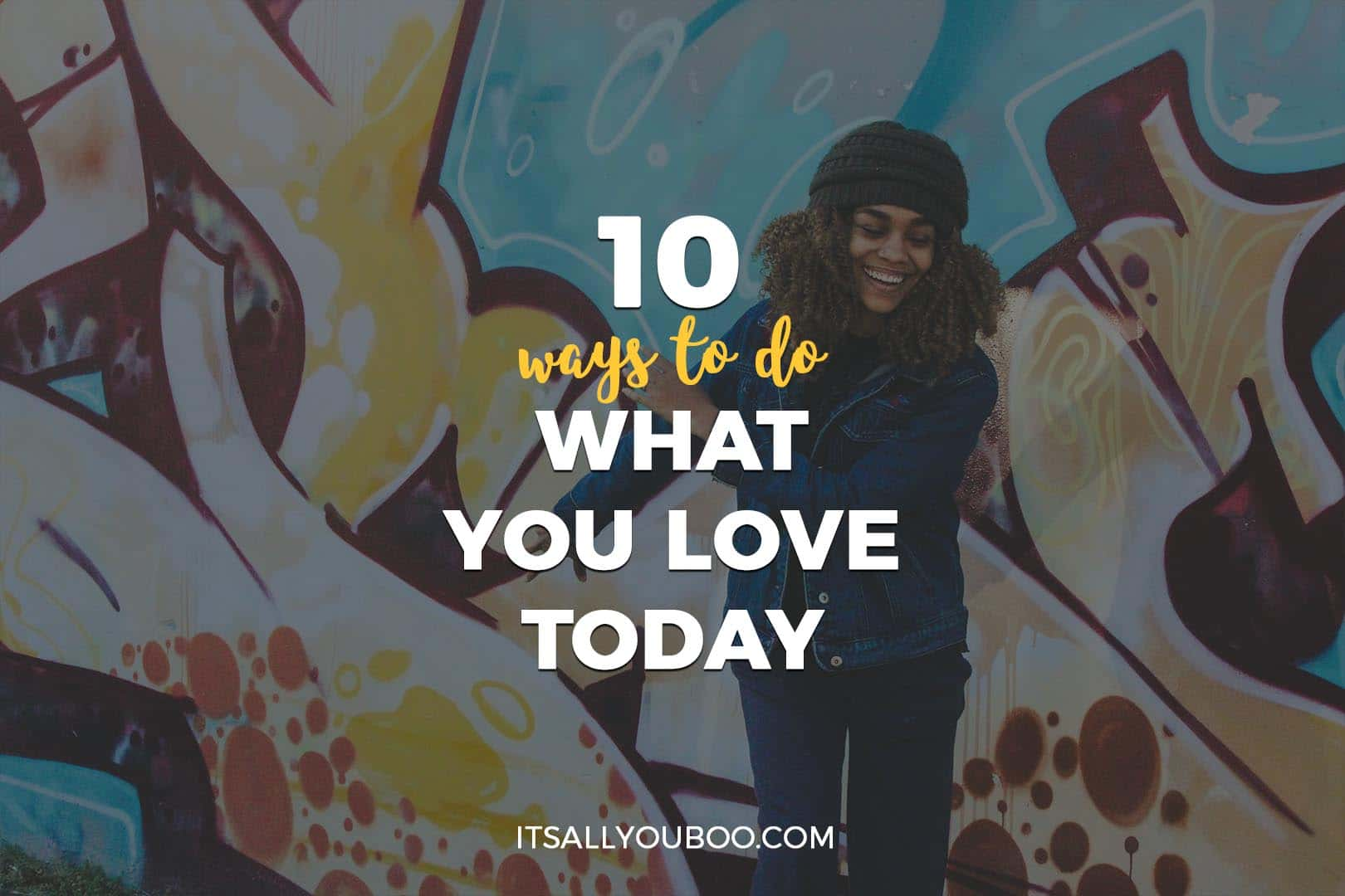 How to Do What You Love Today