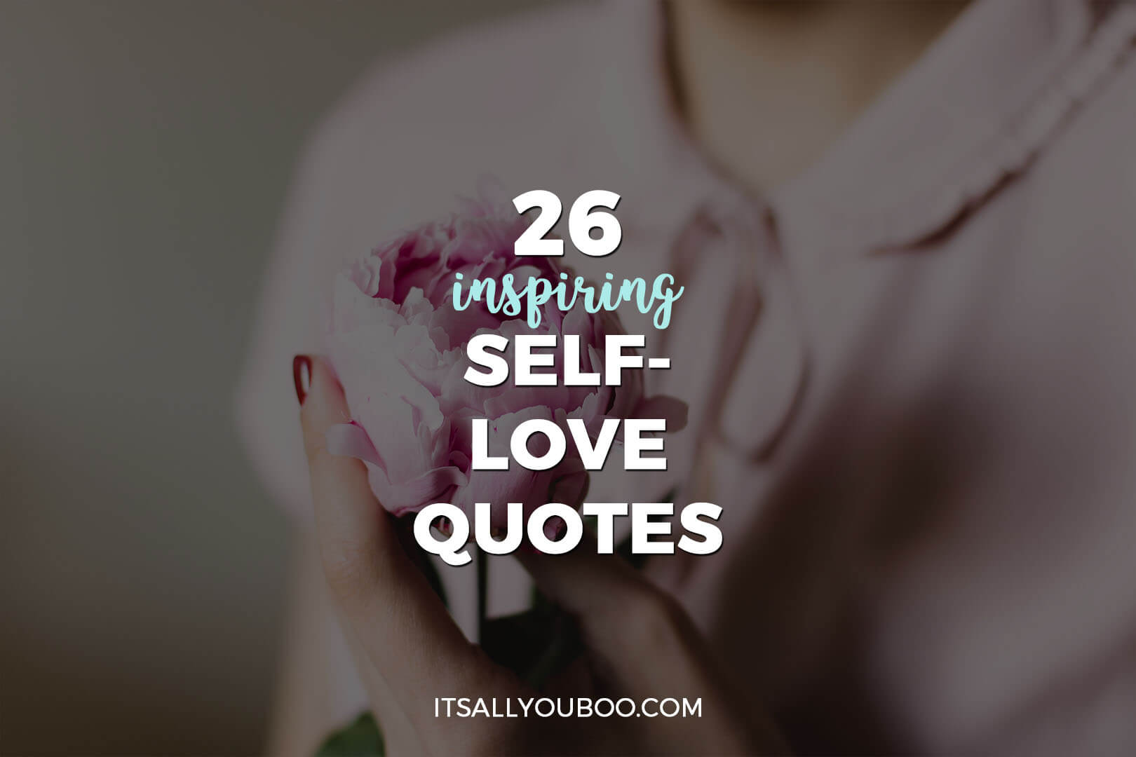 Quotes About Loving Yourself 26 Inspiring Selflove Quotes  It's All You Boo