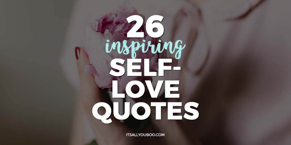 26 Inspiring Self Love Quotes It S All You Boo