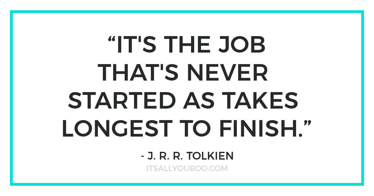 "Quote: ""It's the job that's never started as takes longest to finish."" - J. R. R. Tolkien"