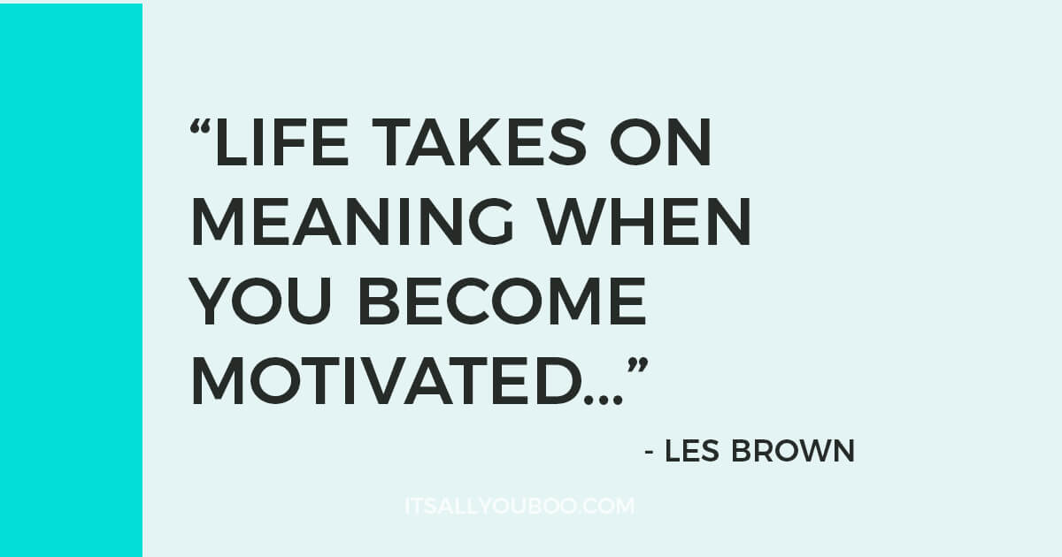 """Quote: """"Life takes on meaning when you become motivated, set goals and charge after them in an unstoppable manner."""" - Les Brown, Author"""