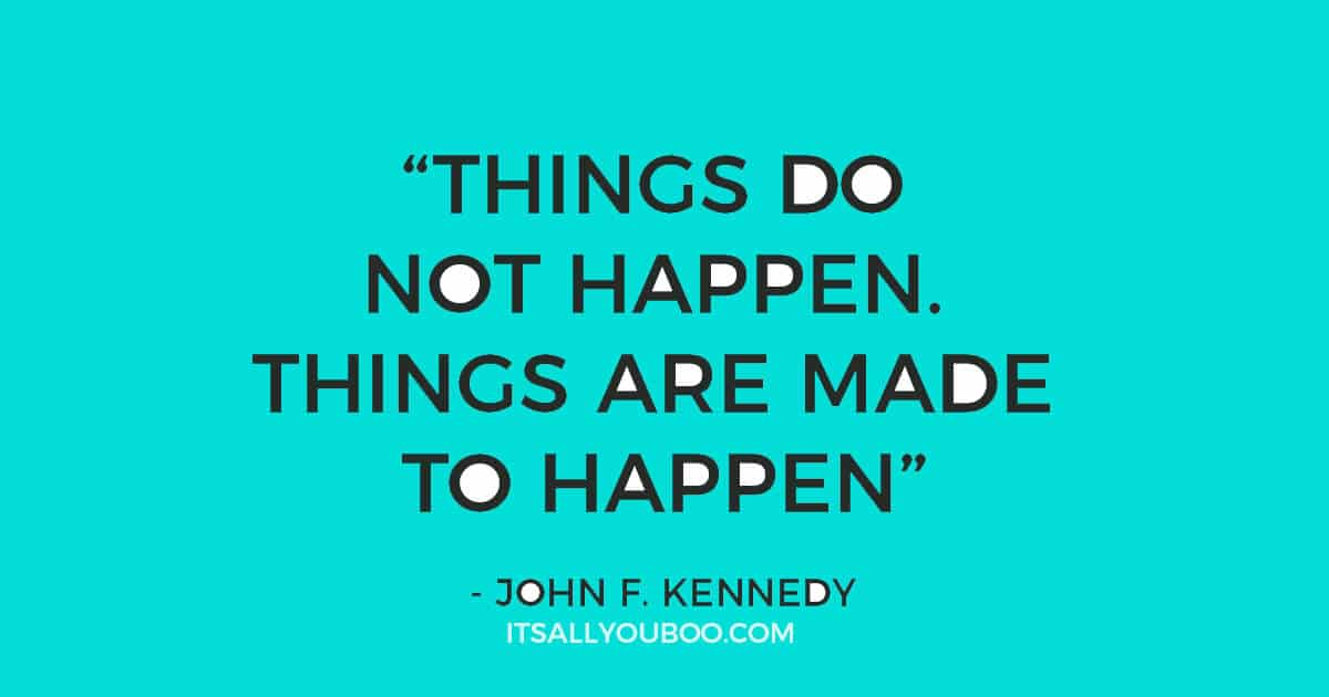 "Quote: ""Things do not happen. Things are made to happen."" - John F. Kennedy"