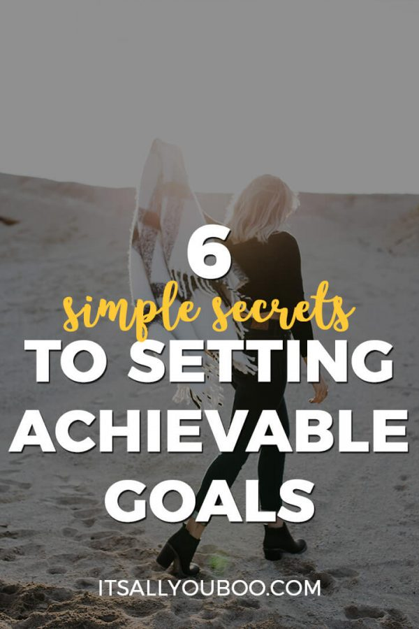 6 Simple Secrets to Setting Achievable Goals