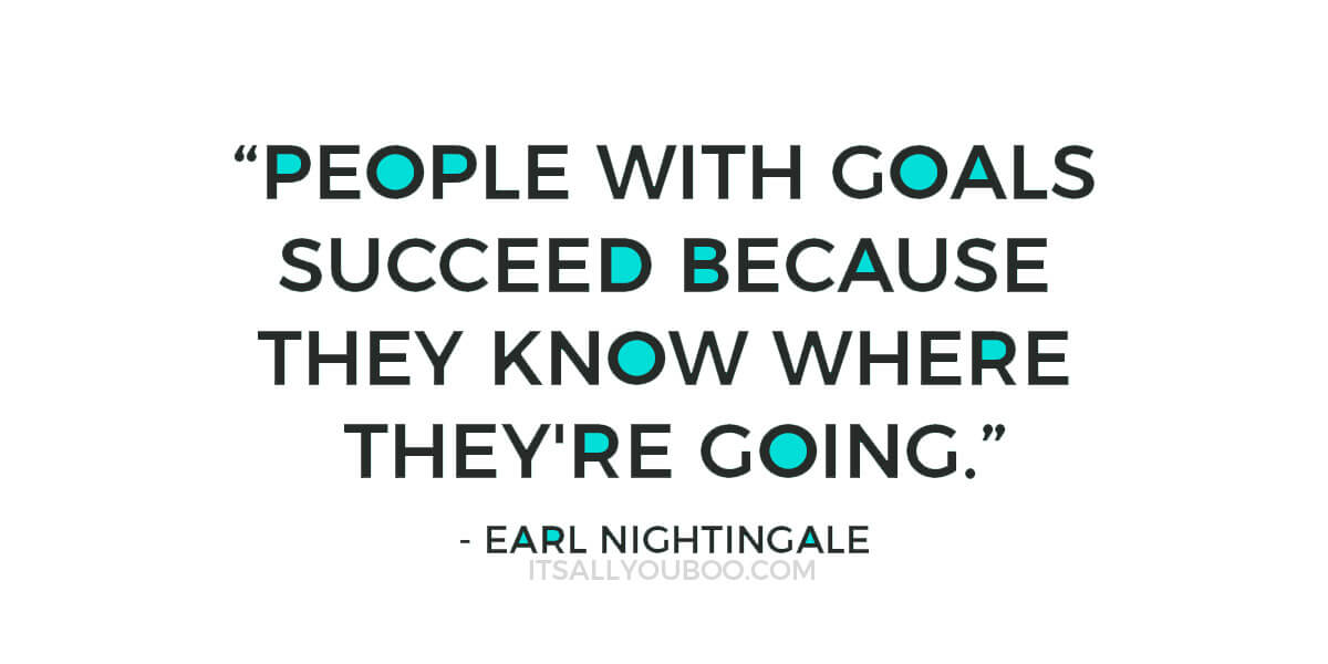 "Quote: ""People with goals succeed because they know where they're going."" - Earl Nightingale"