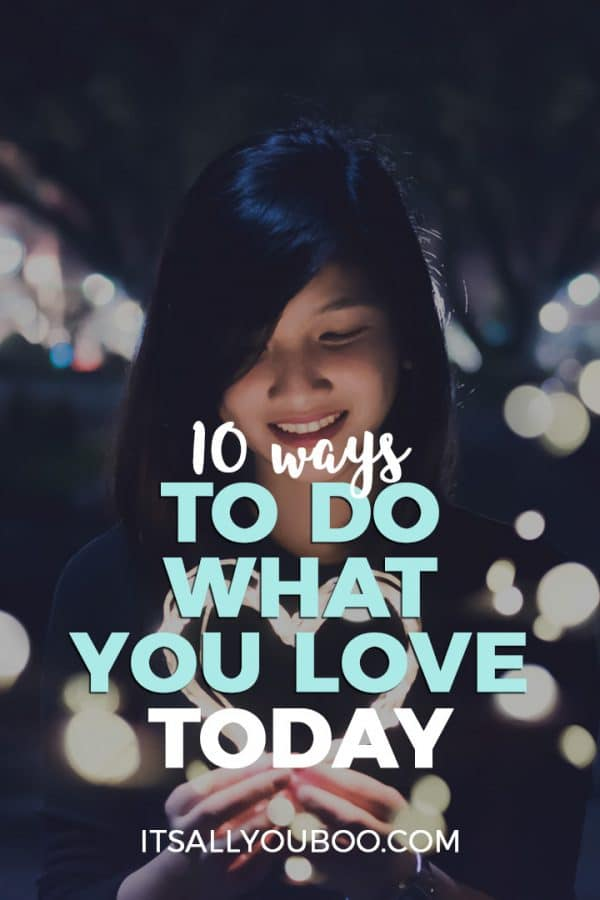 10 Ways To Do What You Love Today