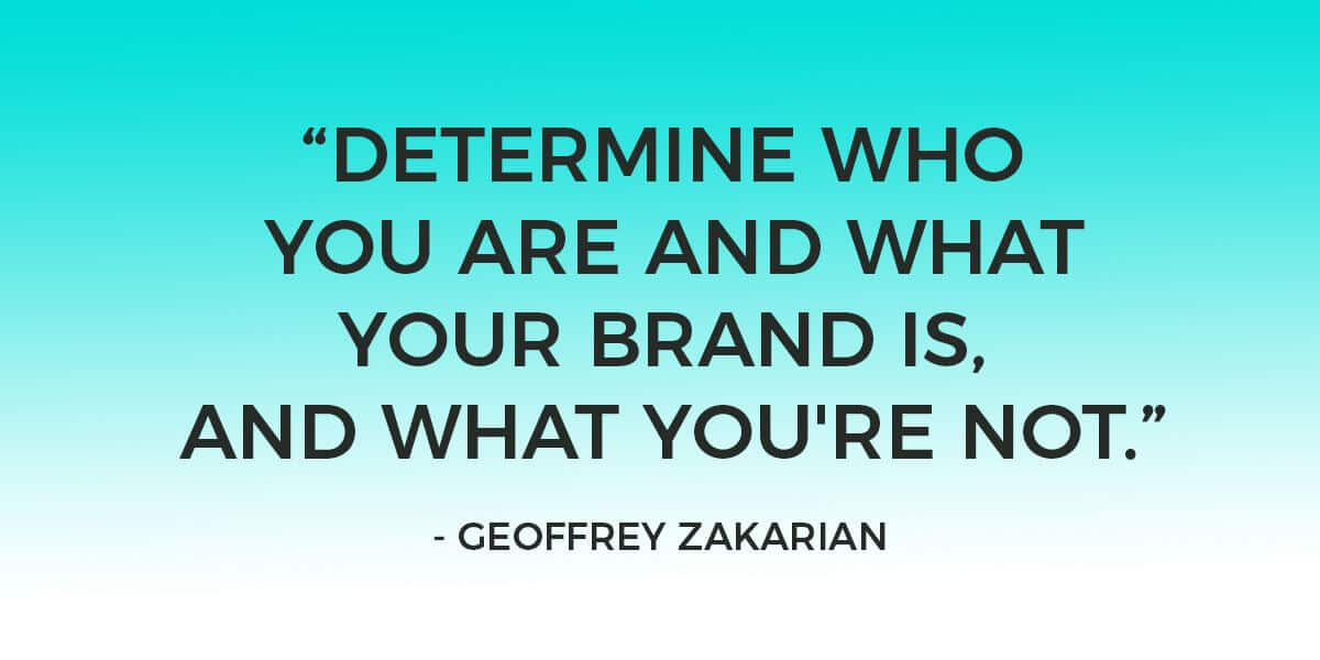 "Quote: ""Determine who you are and what your brand is, and what you're not. The rest of it is just a lot of noise."" – Geoffrey Zakarian"