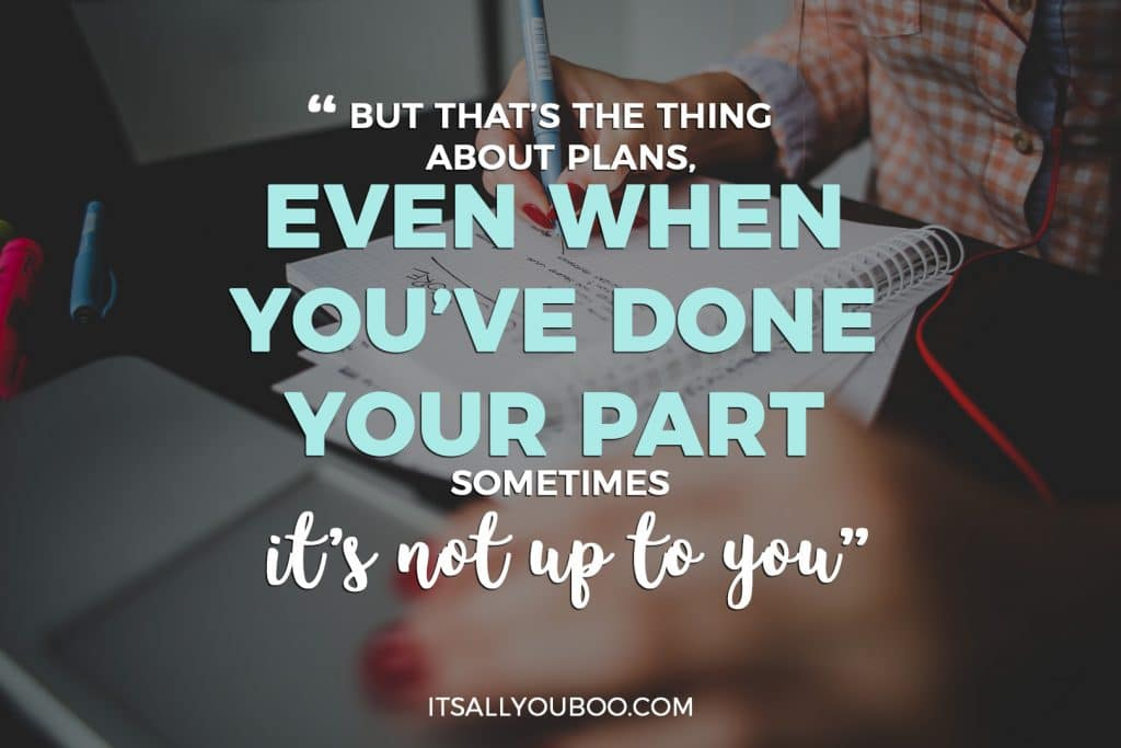 """But that's the thing about plans. Even when you're done your part sometimes it's not up to you"""