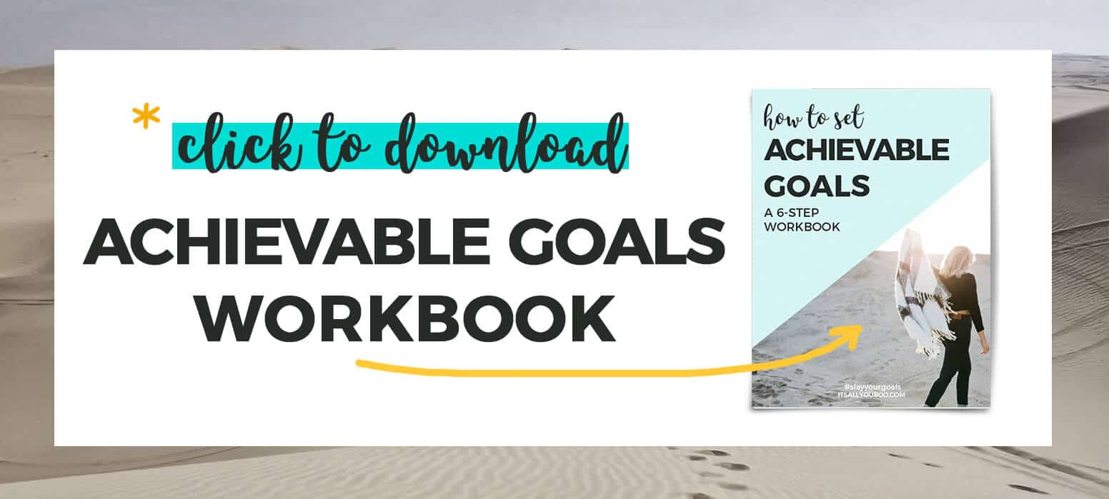 *Click to download How to Set Achievable Goals FREE Workbook