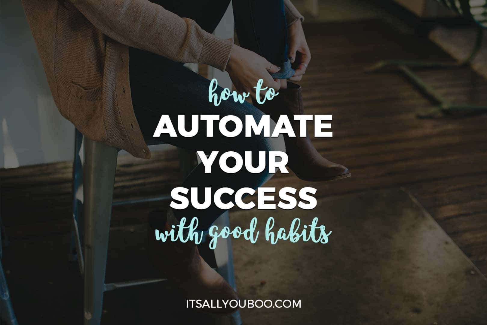 How to Automate Your Success with Good Habits