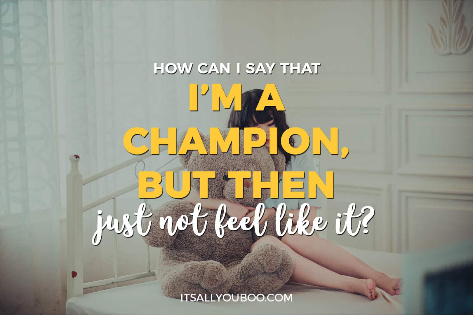 "a woman sitting on a bed with a teddy bear, with ""how can i say that I'm a champion, but then just not feel like it?"""