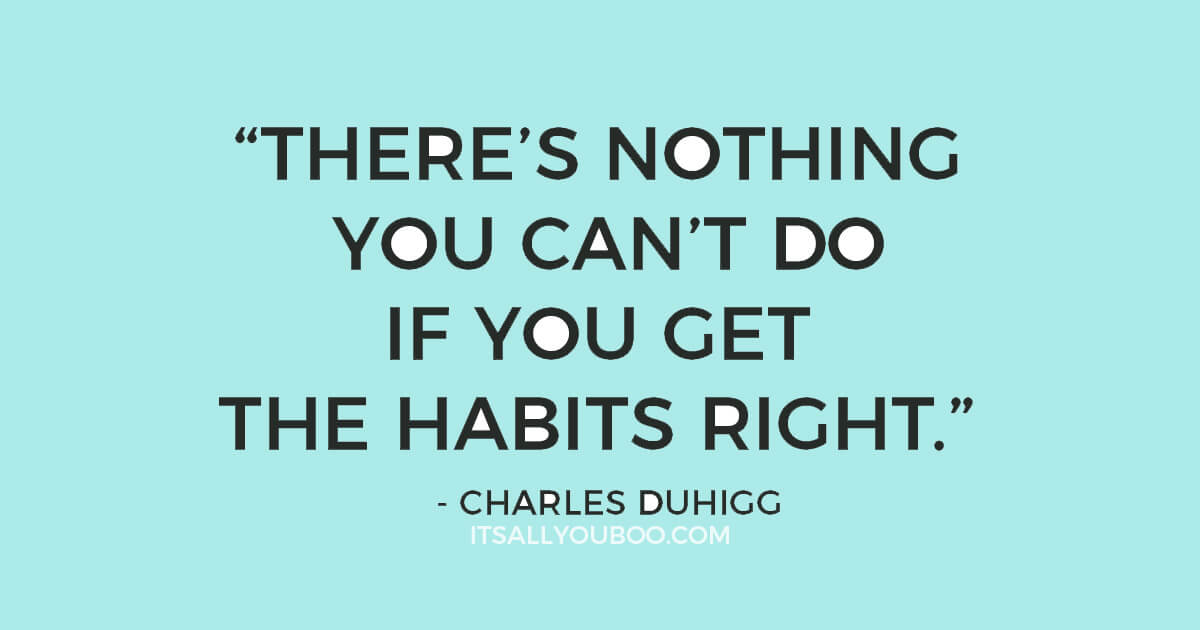 "Quote """"there's nothing you can't do if you get the habits right."" ― Charles Duhigg"""