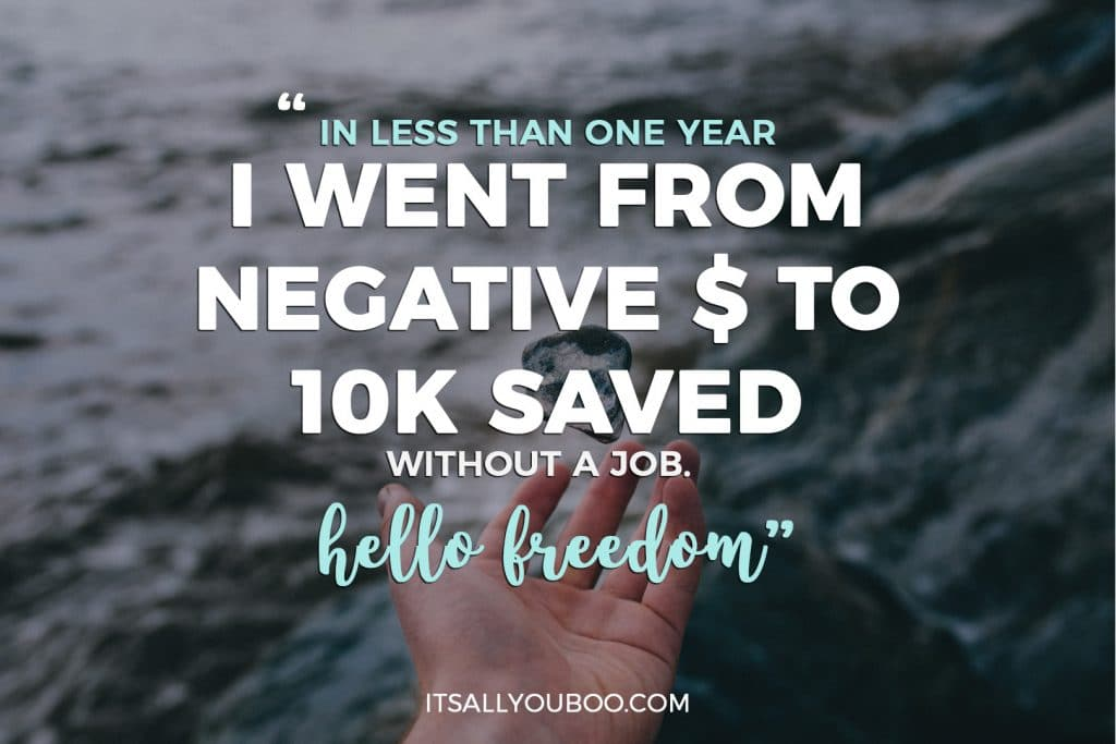 """In less than one year I went from negative $1 to 10K saved without a job. hello freedom"""
