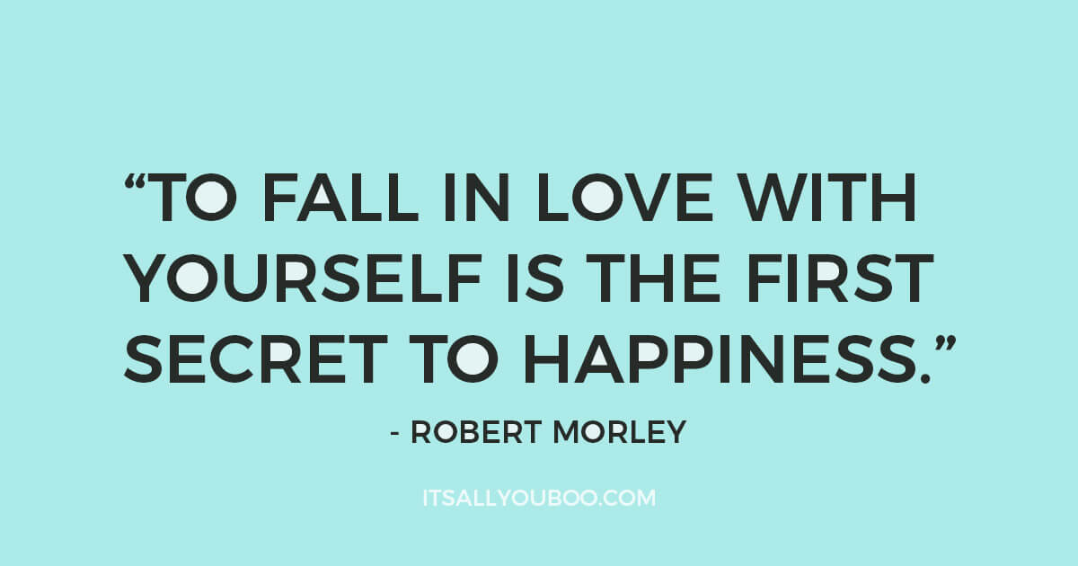 "Quote: ""To fall in love with yourself is the first secret to happiness."" - Robert Morley"