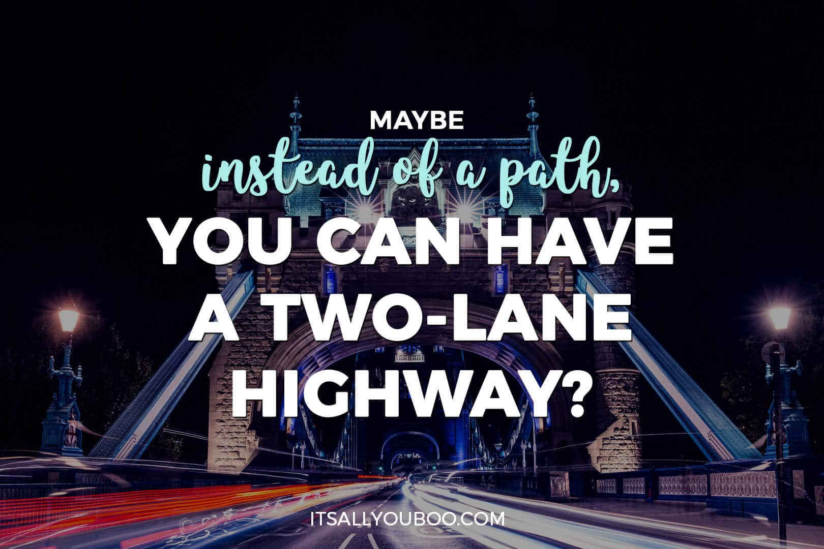 "a bridge at night with a busy highway, with ""Maybe instead of a path, you can have a two-lane highway?"""