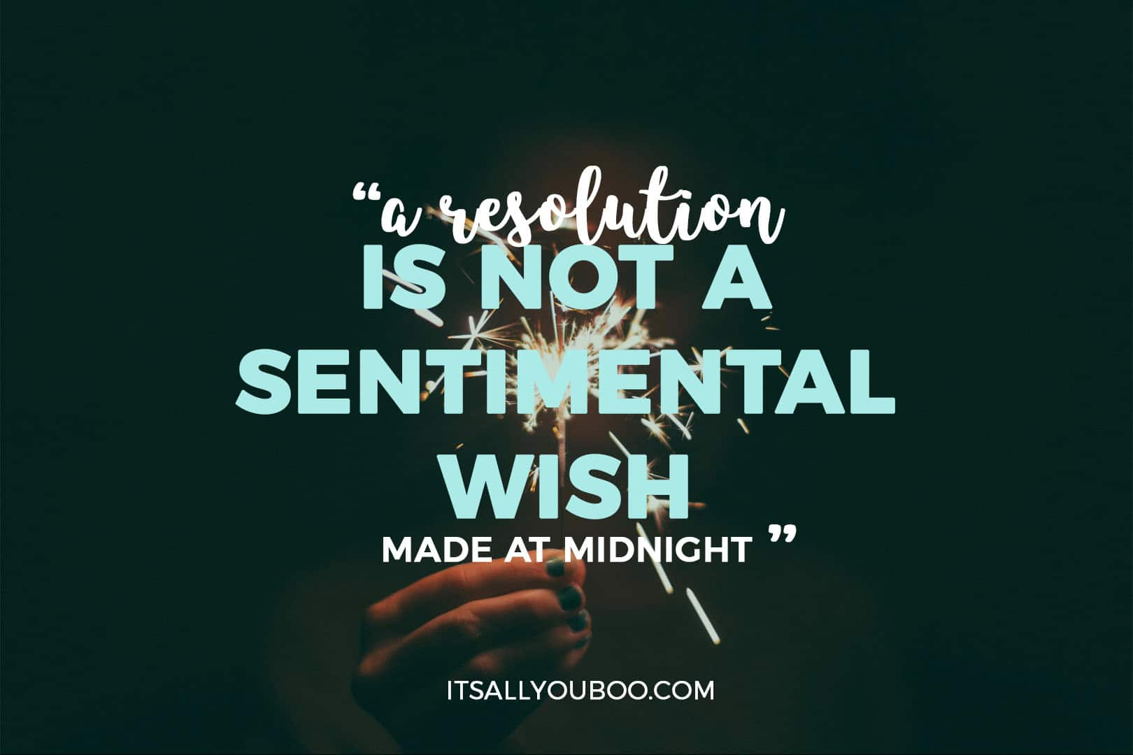 "a hand holding a sparkler with, ""A resolution is not a sentimental wish made at midnight"""