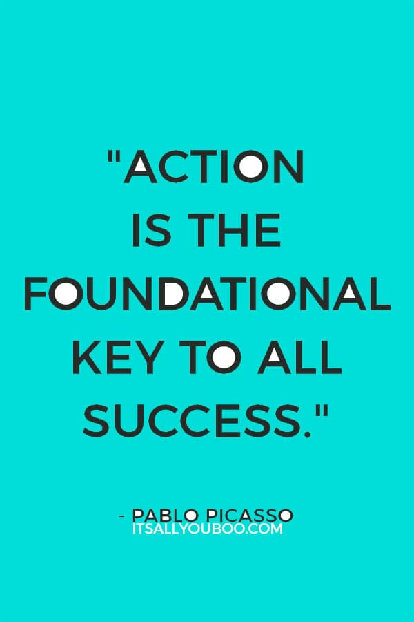 """Action is the foundational key to all success."" – Pablo Picasso"