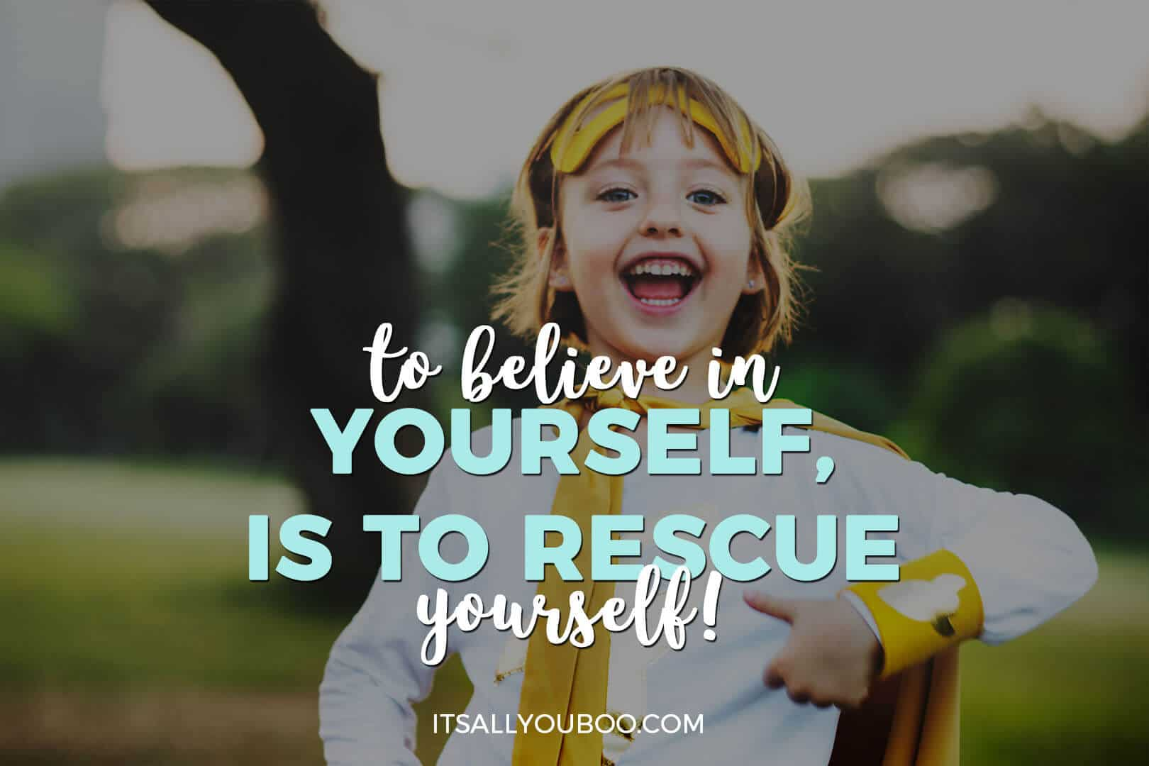 "a child in a superhero costume, with ""to believe in yourself, is to rescue yourself!"""