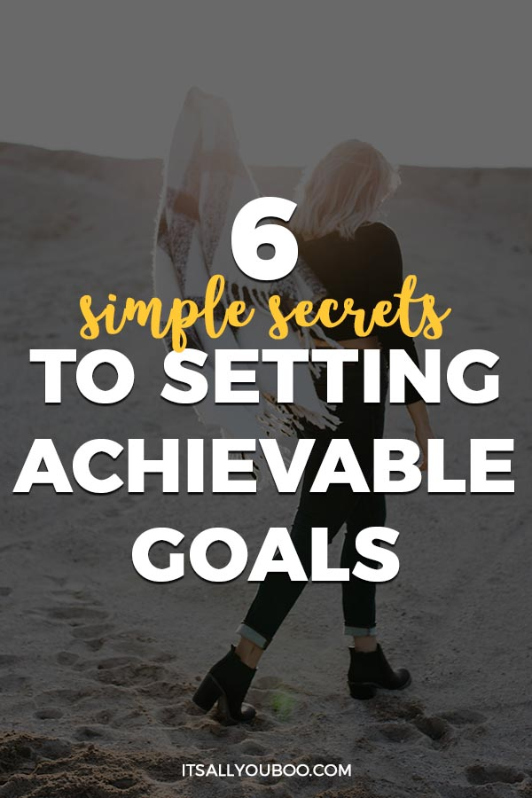 6 Simple Secrets to Setting Achievable Goal