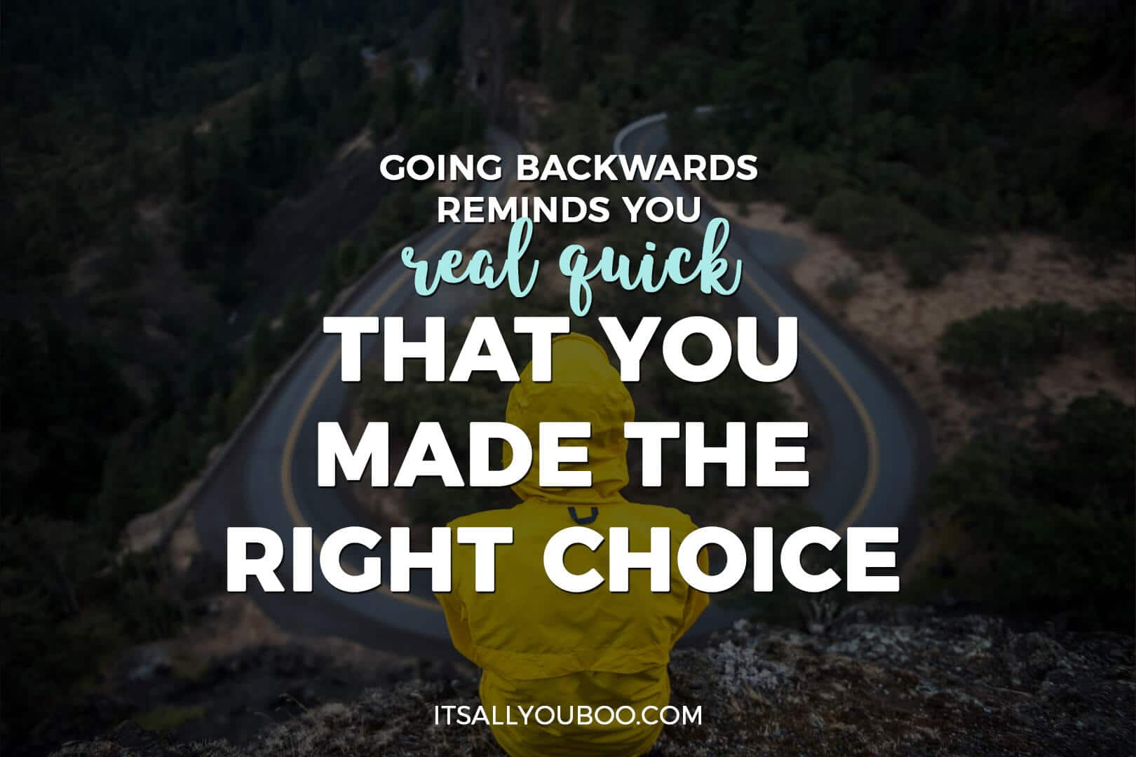 """person looking at a U turn with """"going backwards reminds you real quick that you made the right choice"""