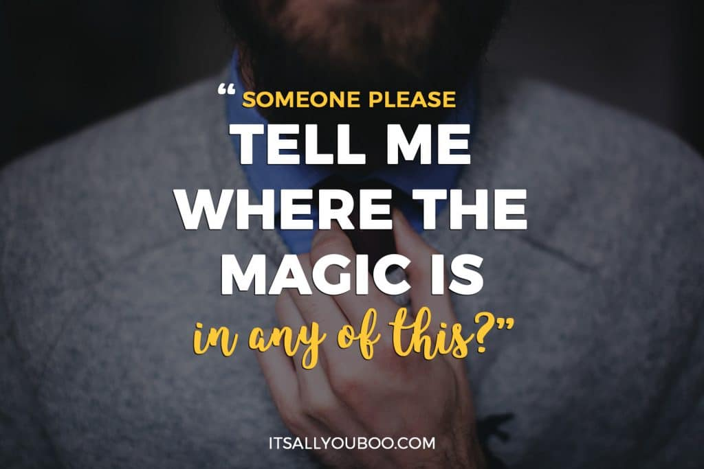 """""""Someone please tell me where the magic is in any of this?"""""""