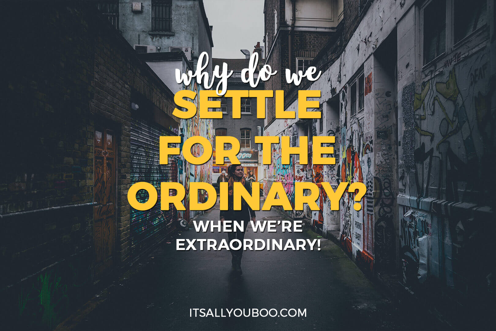 "a woman walking down a street, with ""why do we settle for ordinary? when we're extraordinary"""