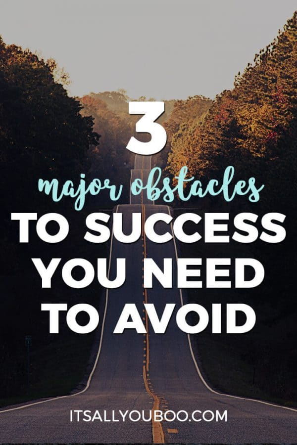3 Major Obstacles to Success You Need to Avoid