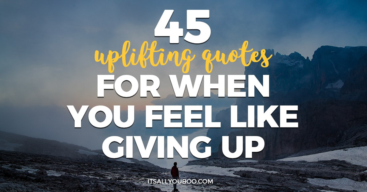 If You Feel Like You Are Being: 45 Uplifting Quotes For When You Feel Like Giving Up