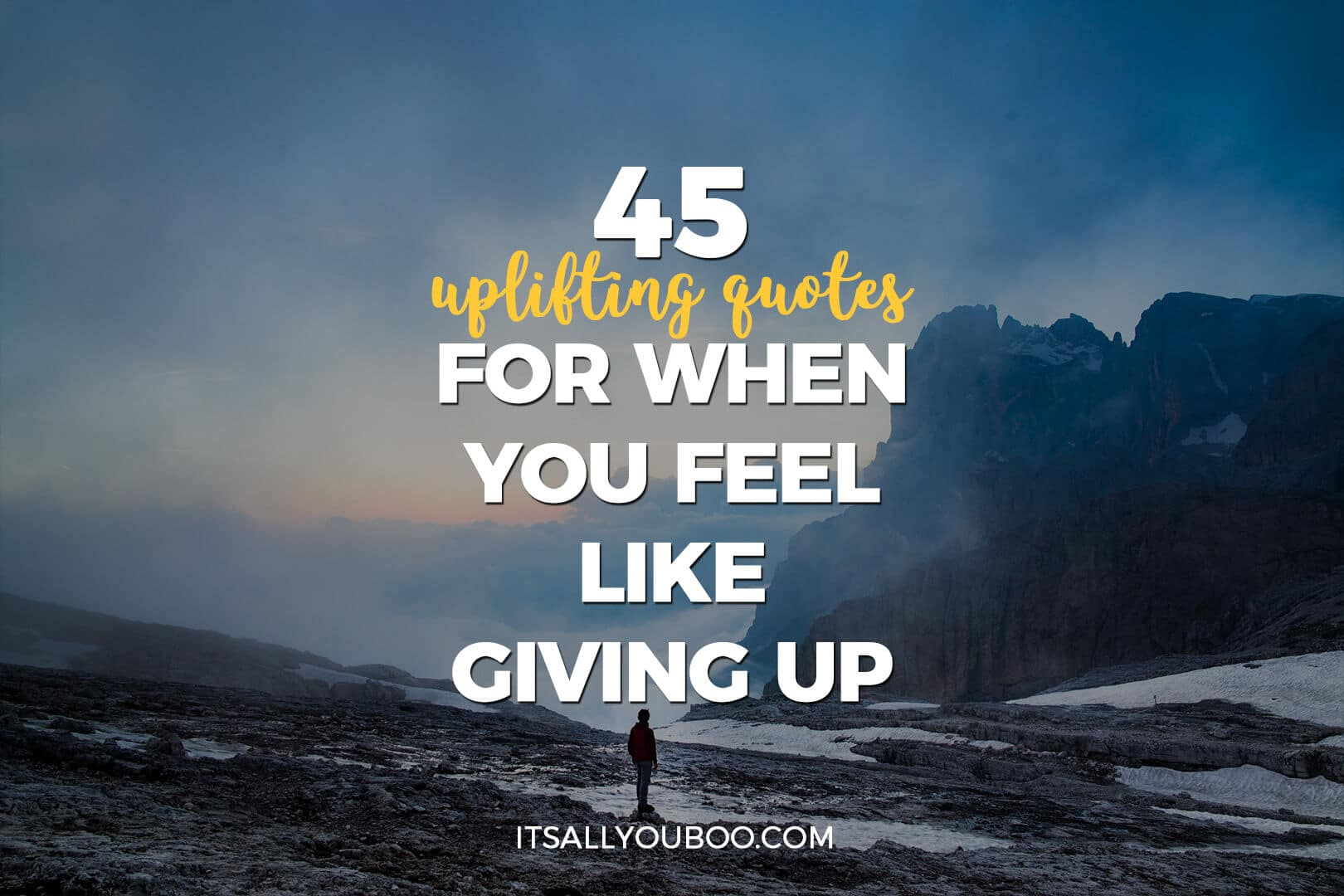 Uplifting Quotes 45 Quotes For When You Feel Like Giving Up  It's All You Boo
