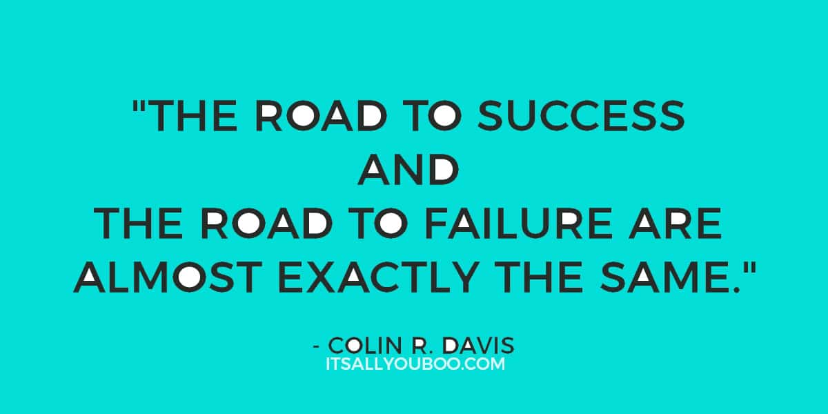 """The road to success and the road to failure are almost exactly the same."" - Colin R. Davis"
