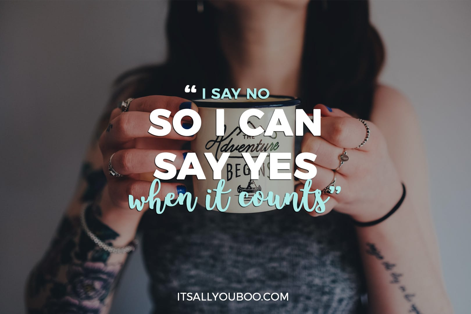 """photo of a woman holding a mug with the quote """"I say no, so I can say yes when it counts"""""""