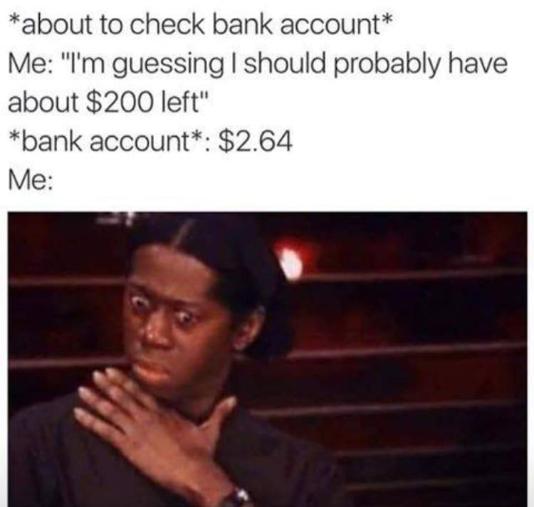 A meme with a shocked face from checking your bank account to find you have only 2.64, when you thought you had $200.