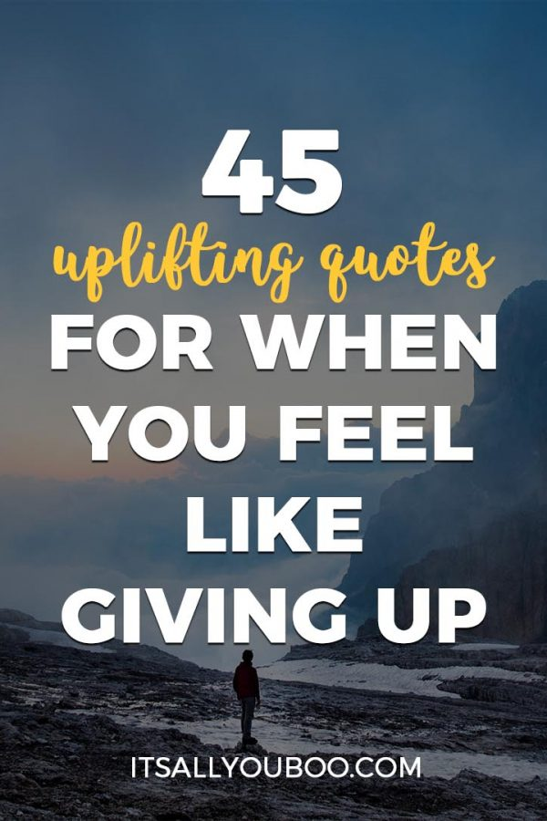 45 Uplifting Quotes for When You Feel Like Giving Up
