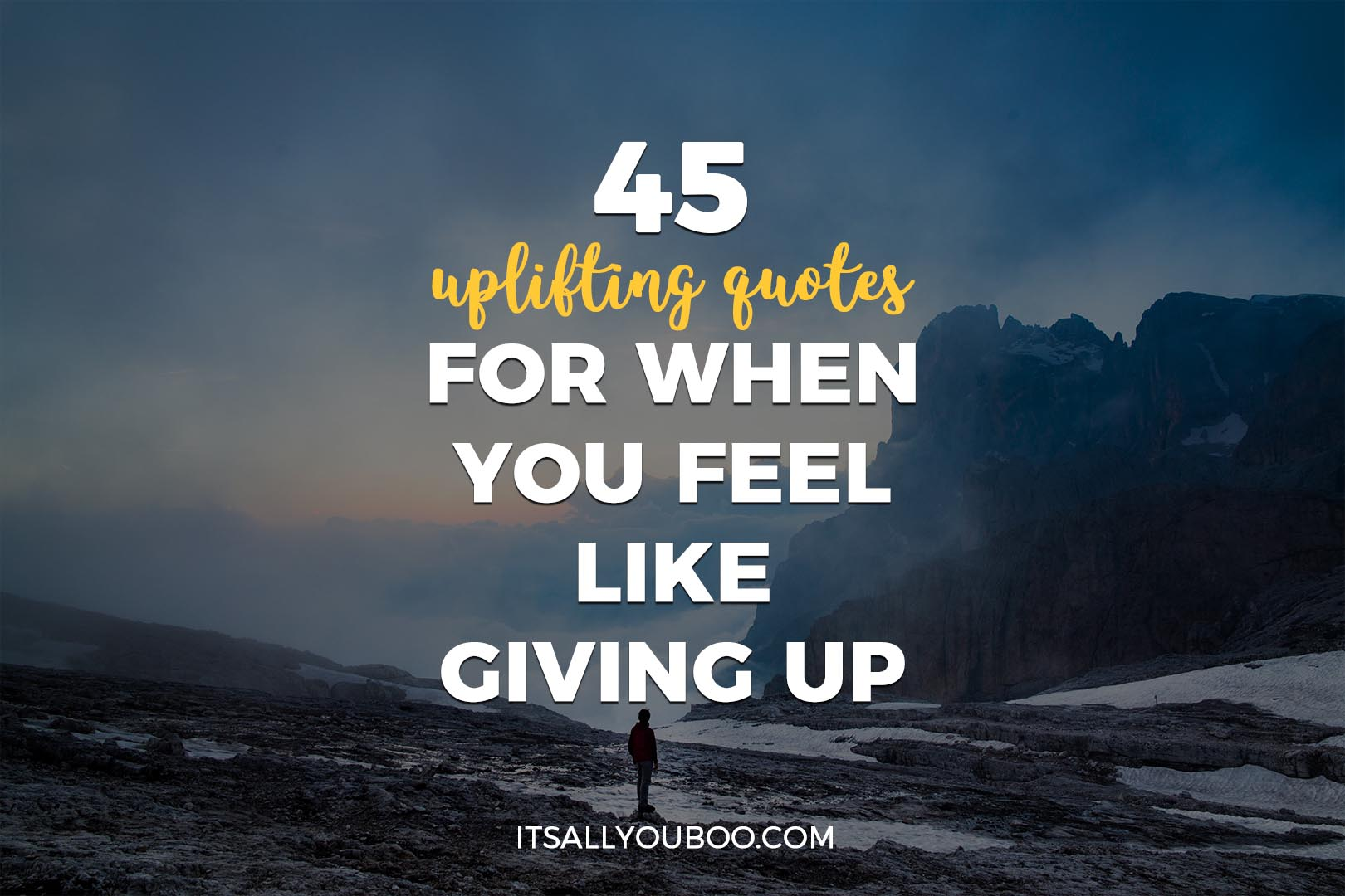 45 Uplifting Quotes For When You Feel Like Giving Up Its All You Boo