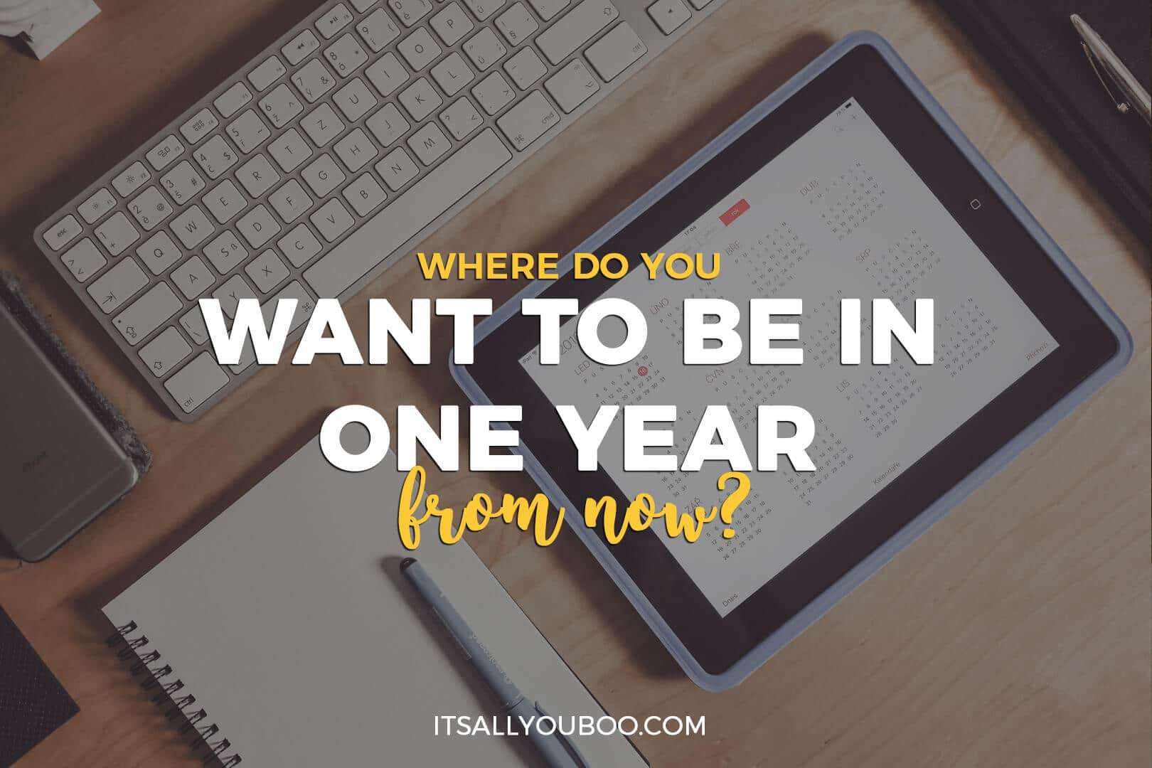 """Photo of a tablet with the calendar open on a desk + Quote: """"Where do you want to be one year from now?"""" - Nadalie Bardo (achieving goals quotes)"""