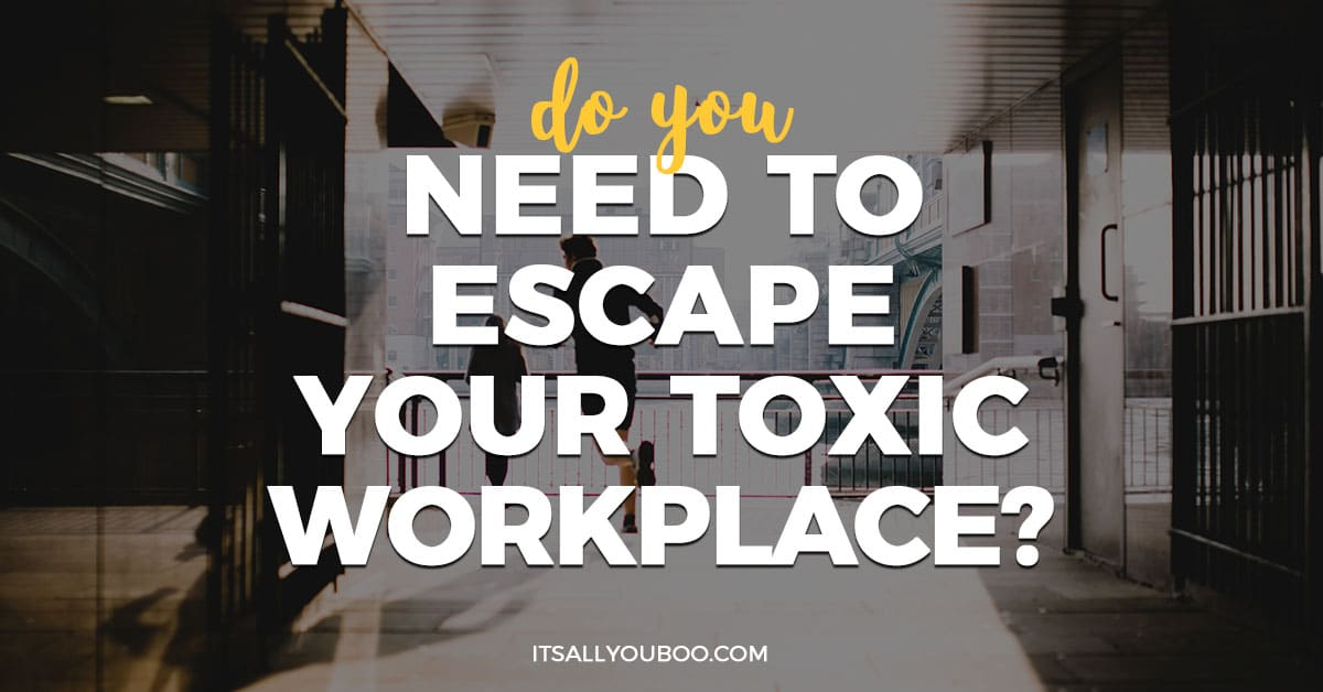 do you need to escape your toxic workplace