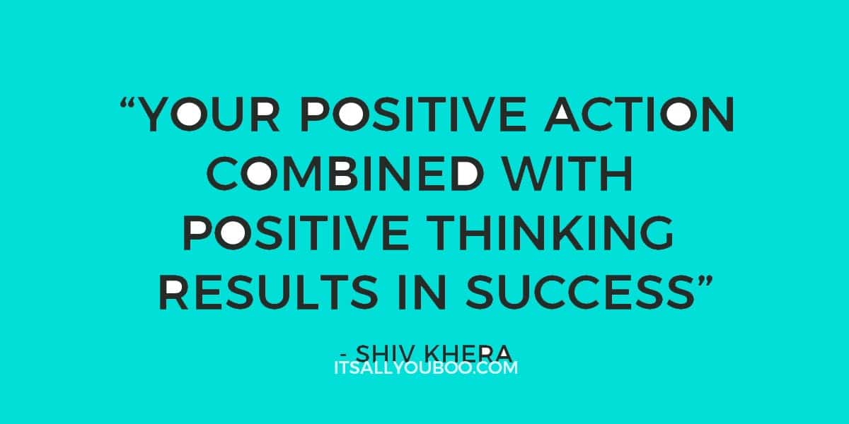 """Your positive action combined with positive thinking results in success."" - Shiv Khera"
