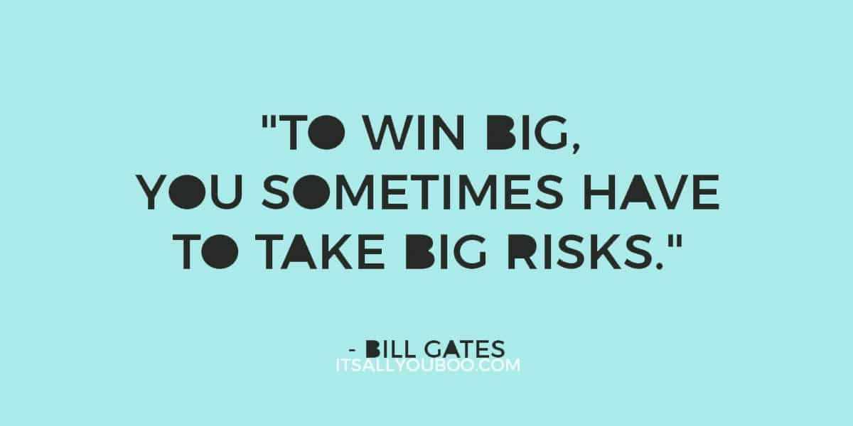 """""""To win big, you sometimes have to take big risks."""" - Bill Gates"""