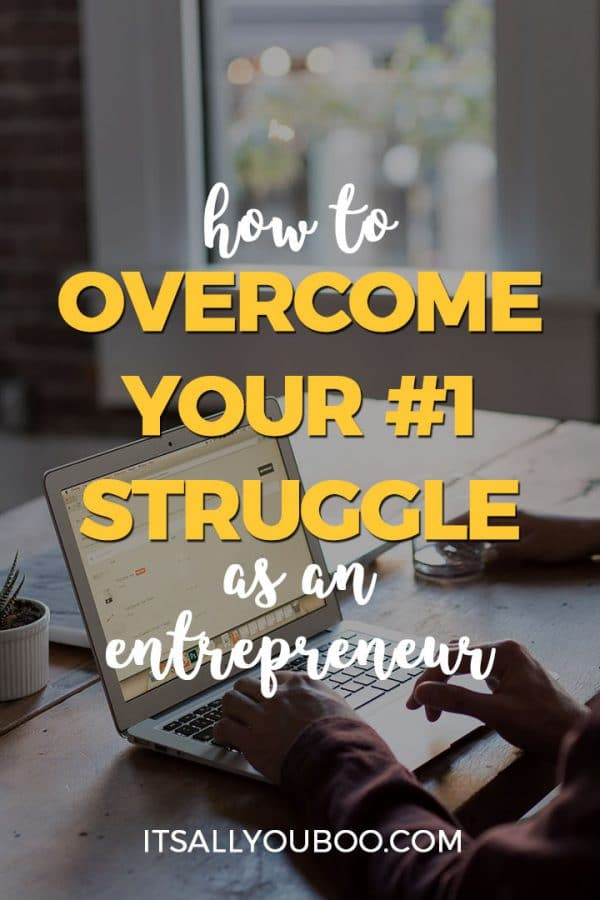 How to Overcome Your #1 Struggle as an Entrepreneur