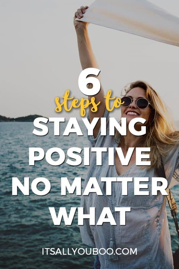 6 Steps to Staying Positive No Matter What Happens