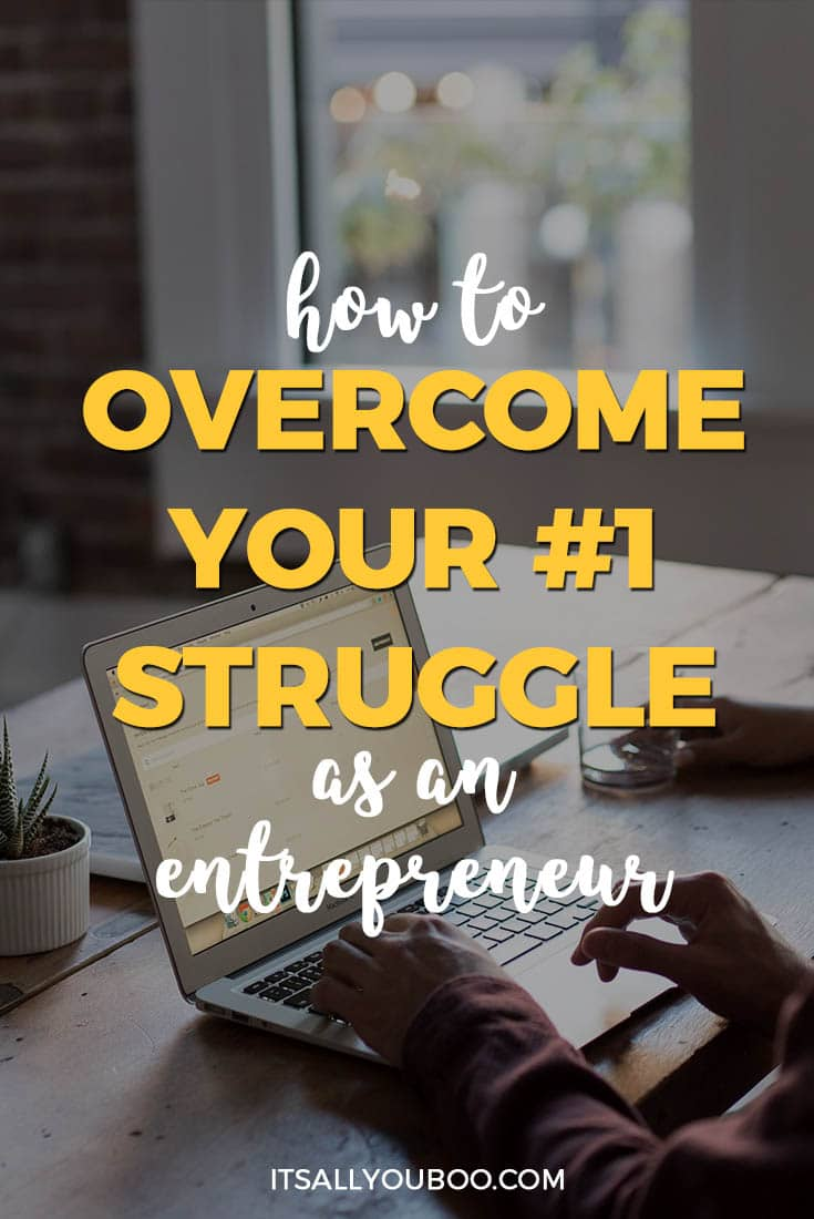 How to overcome your #1 stuggle as an entrepreneaur-struggle entrepreneurs face