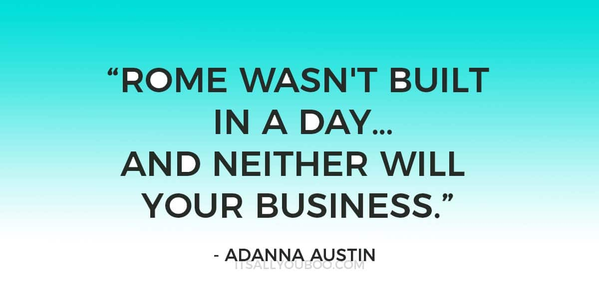 """Rome wasn't built in a day…and neither will your business."" - Adanna Austin"