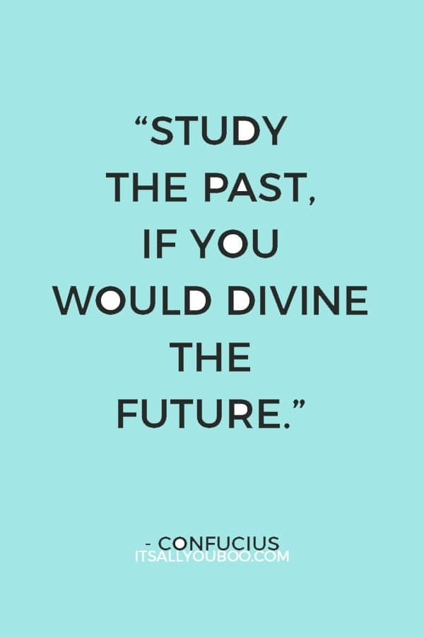 """Study the past, if you would divine the future."" ― Confucius"