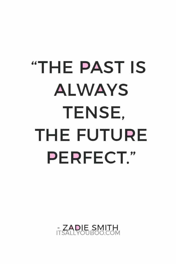 """The past is always tense, the future perfect."" ― Zadie Smith"