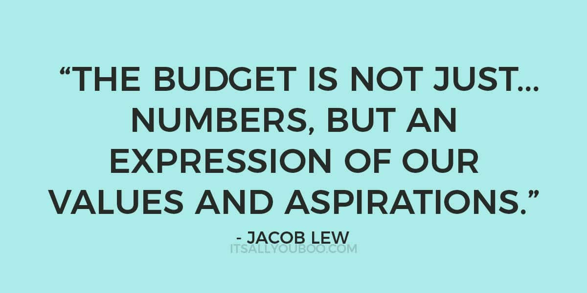 """The budget is not just a collection of numbers, but an expression of our values and aspirations."" - Jacob Lew"