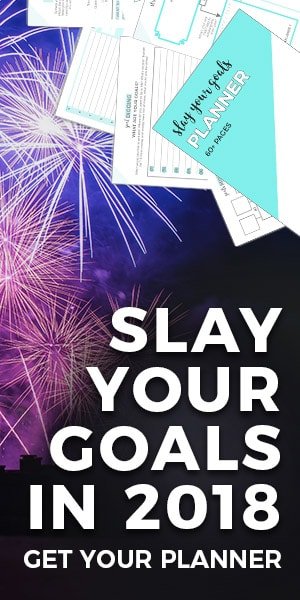 Slay Your Goals In 2018