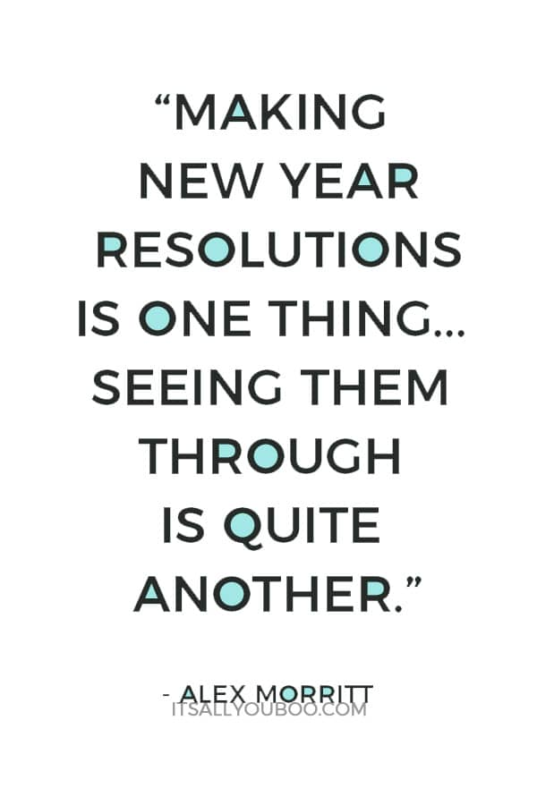 """Making New Year resolutions is one thing. Remaining resolute and seeing them through is quite another."" — Alex Morritt"